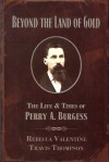 Beyond The Land of Gold: The Life & Times of Perry A. Burgess - Rebecca Valentine, Travis Thompson