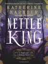 Nettle King (Night and Nothing Novels) - Katherine Harbour