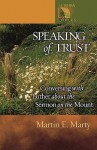 Speaking of Trust: Conversing with Luther about the Sermon on the Mount - Martin E. Marty