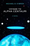Voyage to Alpha Centauri: A Novel - Michael D. O'Brien