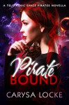 Pirate Bound: A Prequel (Telepathic Space Pirates) - Carysa Locke