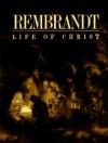 Rembrandt's Life of Christ - Rembrandt Harmenszoon Van Rijn