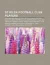 St Kilda Football Club Players: Keith Miller, Sam Loxton, List of St Kilda Football Club Players, Ted Terry, Ian Stewart, Barry Hall - Books LLC