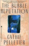 The Bubble Reputation - Cathie Pelletier