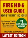Fire HD 6 User Guide - Newbie to Expert in 2 Hours! - Tom Edwards, Jenna Edwards