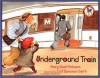 Underground Train - Mary Quattlebaum, Cat Bowman Smith