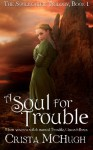 A Soul For Trouble - Crista McHugh