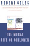 The Moral Life of Children - Robert Coles