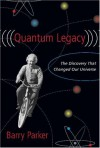 Quantum Legacy: The Discovery That Changed the Universe - Barry R. Parker