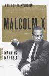 Malcolm X: A Life of Reinvention - Manning Marable