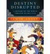 Destiny Disrupted: A History of the World Through Islamic Eyes - Tamim Ansary