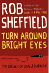 Turn Around Bright Eyes: The Rituals of Love & Karaoke - Rob Sheffield