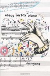 Elegy On Toy Piano - Dean Young