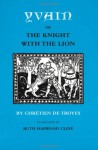 Yvain, or The Knight With the Lion - Chrétien de Troyes, Ruth Harwood Cline