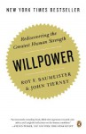 Willpower: Rediscovering the Greatest Human Strength - Roy F. Baumeister, John Tierney