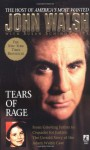 Tears of Rage: From Grieving Father to Crusader for Justice: The Untold Story of the Adam Walsh Case - John Walsh, Susan Schindehette