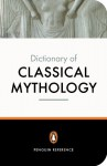 Dictionary of Classical Mythology - Pierre Grimal, Stephen Kershaw, A.R. Maxwell-Hyslop