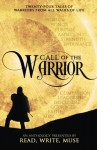 Call of the Warrior: An Anthology Presented By Read, Write, Muse - J. S. Bailey, Kelsey Keating, D. M. Kilgore, Margaret Madigan, Ryan T. Nuhfer, Catherine Jones Payne, Kirstin Pulioff, Elle K. White, Lexy Wolfe, E. D. E. Bell, Amber E. Box, E. P. Brown, Holly Brown, Isabel Brown, Jared Brown, LaDonna Cole, S. R. Karfelt, J. S. Bailey, Ke