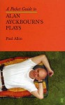 A Pocket Guide To Alan Ayckbourn's Plays - Paul Allen
