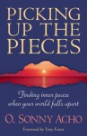 Picking Up the Pieces: Finding Inner Peace When Your World Falls Apart - O. Sonny Acho