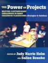 The Power of Projects: Meeting Contemporary Challenges in Early Childhood Classrooms - Strategies and Solutions - Judy Harris Helm