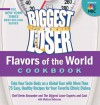 The Biggest Loser Flavors of the World Cookbook: Take Your Taste Buds On A Global Tour With More Than 75 Easy, Healthy Recipes For Your Favorite Ethnic Dishes - Devin Alexander, The Biggest Loser Experts and Cast, Melissa Roberson