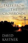 Tales from the Crossroads - David Kastner