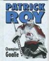 Patrick Roy: Champion Goalie - Morgan Hughes