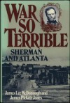 War So Terrible: Sherman And Atlanta - James Lee McDonough, James Pickett Jones
