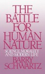 The Battle for Human Nature: Science, Morality and Modern Life - Barry Schwartz