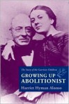Growing Up Abolitionist: The Story Of The Garrison Children - Harriet Hyman Alonso