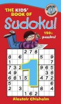 The Kids' Book of Sudoku 1! - Alastair Chisholm