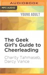 The Geek Girl's Guide to Cheerleading - Charity Tahmaseb, Darcy Vance, Renee Chambliss