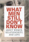 What Men Still Don't Know about Women, Relationships, and Love - Herb Goldberg