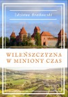 Wileńszczyzna w miniony czas - Zdzisław Brałkowski