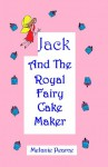 Jack And The Royal Fairy Cake Maker - Melanie Pearce