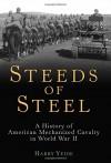 Steeds of Steel: A History of American Mechanized Cavalry in World War II - Harry Yeide