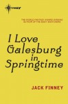 I Love Galesburg in the Springtime - Jack Finney