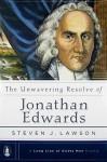 The Unwavering Resolve of Jonathan Edwards - Steven J. Lawson