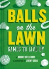 Balls on the Lawn: Games to Live By - Brooks Butler Hays, Jeremy Stein
