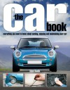 The Car Book: Everything You Need to Know About Owning, Enjoying, and Maintaining Your Car - Steve Rendle