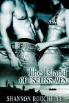 The Island of Useless Men - Shannon Rouchelle