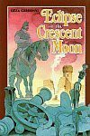 Eclipse of the Crescent Moon - Geza Gardonyi, George F. Cushing