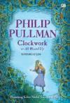 Clockwork (Si Pembuat Jam) - Philip Pullman, Poppy D. Chusfani