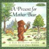 Maurice Sendak's Little Bear: A Present for Mother Bear - Else Holmelund Minarik, Chris Hahner