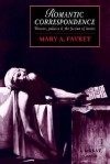 Romantic Correspondence: Women, Politics, And The Fiction Of Letters - Mary A. Favret