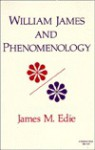 William James and Phenomenology (Studies in Phenomenology & Existential Philosophy) - James M. Edie