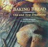 Baking Bread: Old and New Traditions - Beth Hensperger