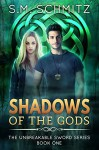 Shadows of the Gods (The Unbreakable Sword Series Book 1) - S.M. Schmitz