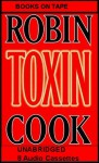 Toxin - A Novel of Bacterial Poisoning and Corporate Malevolence (A Medical Thriller) COMPLETE AND UNABRIDGED [8 Audio Cassettes/12 Hours] - Robin Cook